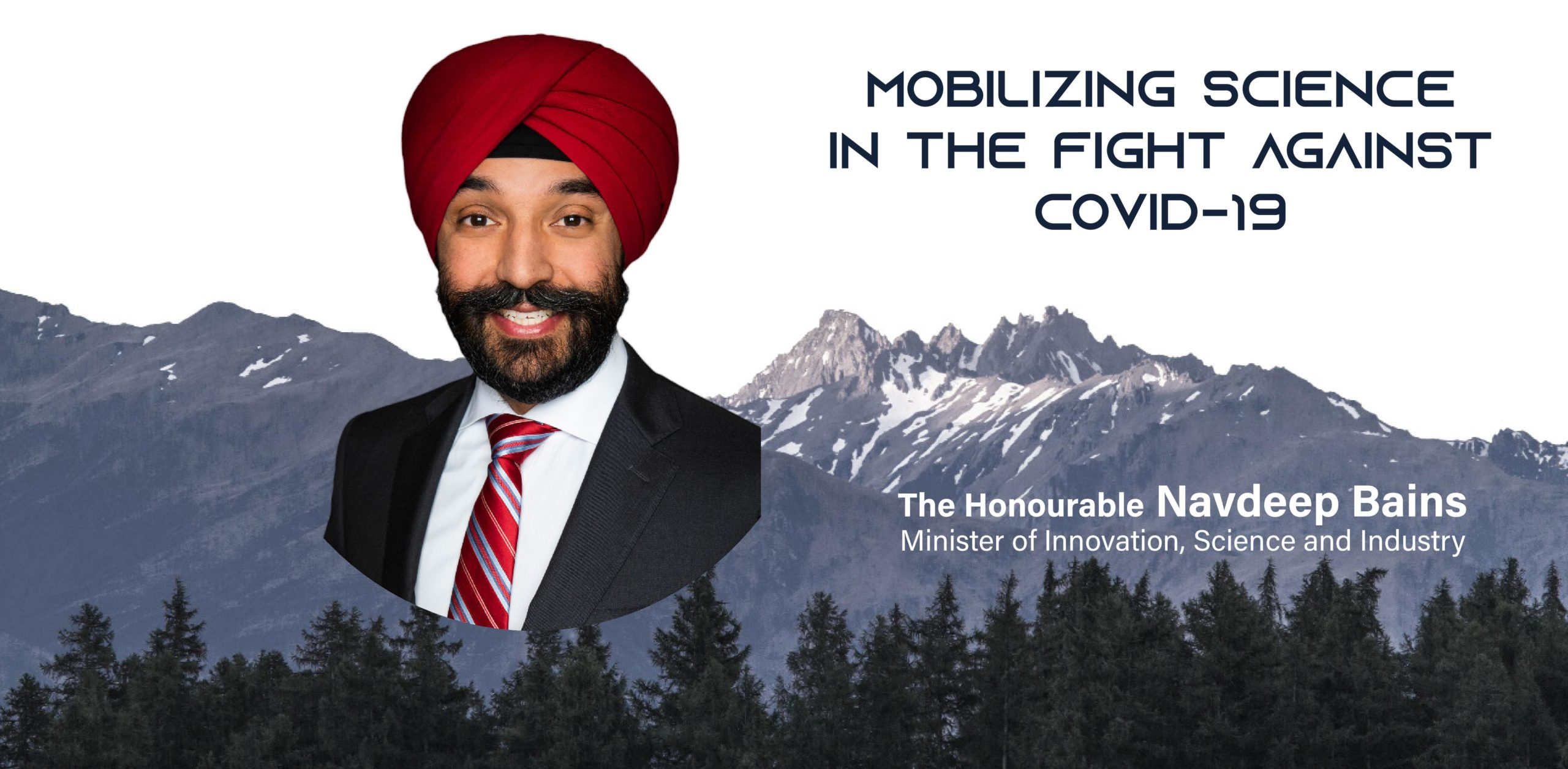 A picture of a Sikh man over a mountain landscape with the text: Mobilizing science in the fight against covid-19 The Honourable Navdeep Bains Minister of Innovation, Science and Industry