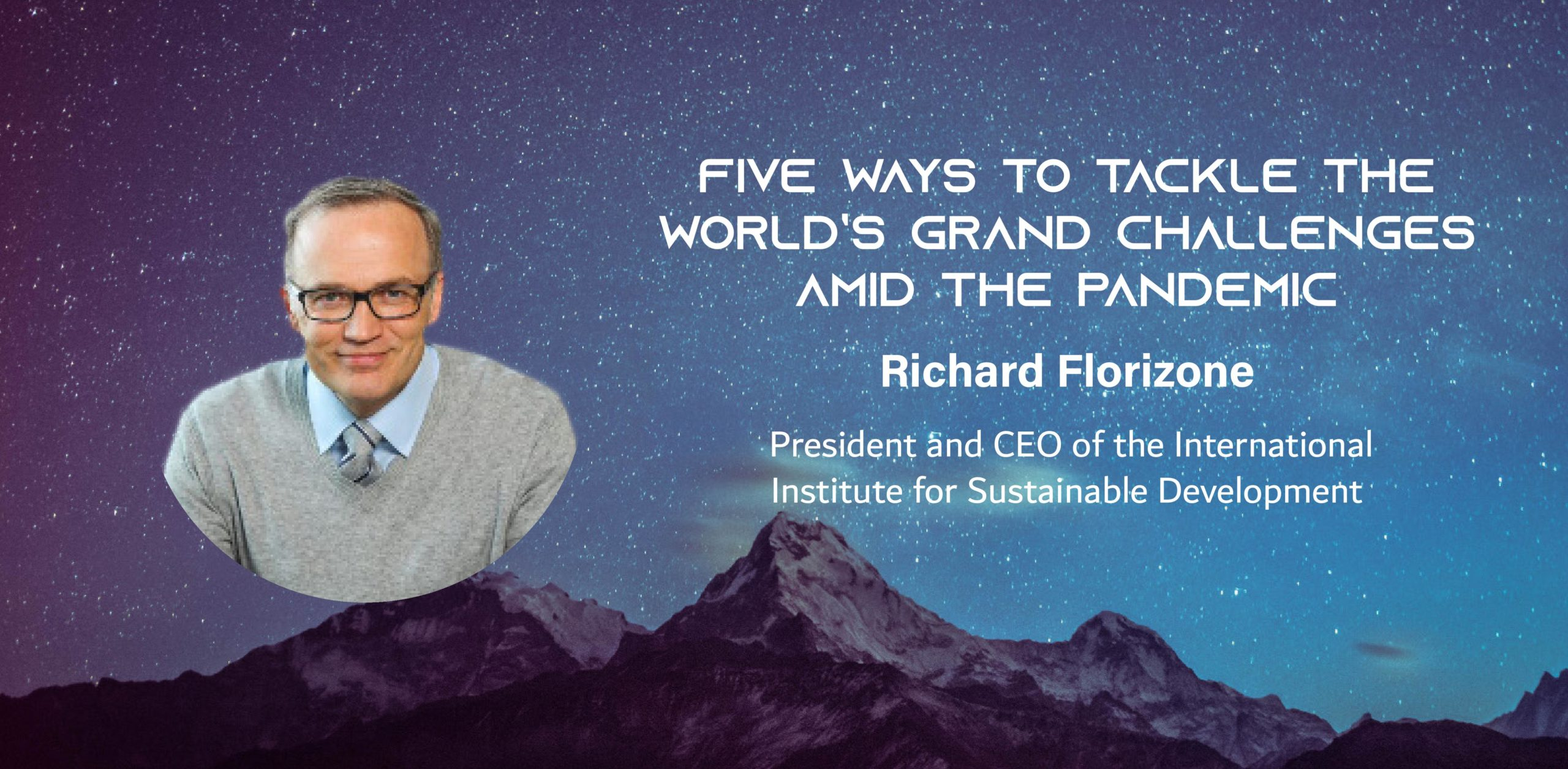 A photo of a man with glasses on a picture of a distand mountain with the text: Five Ways to Tackle the World's Grand Challenges Amid the Pandemic Richard Florizone President and CEO of the International Institute for Sustainable Development