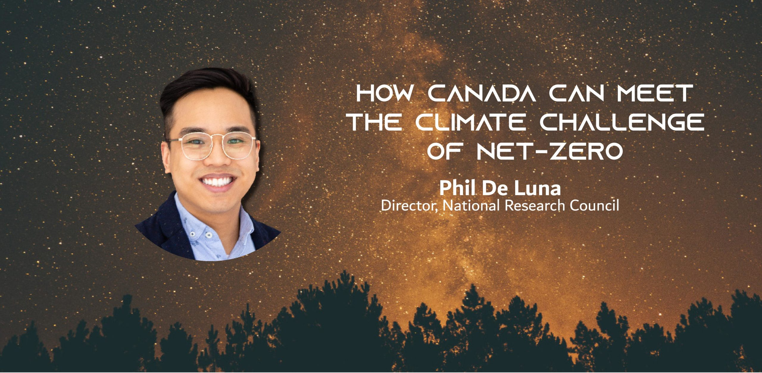 Photo of an Asian man on a night sky with the text: How Canada Can Meet the Climate Challenge of Net-Zero Phil De Luna Director, National Research Council