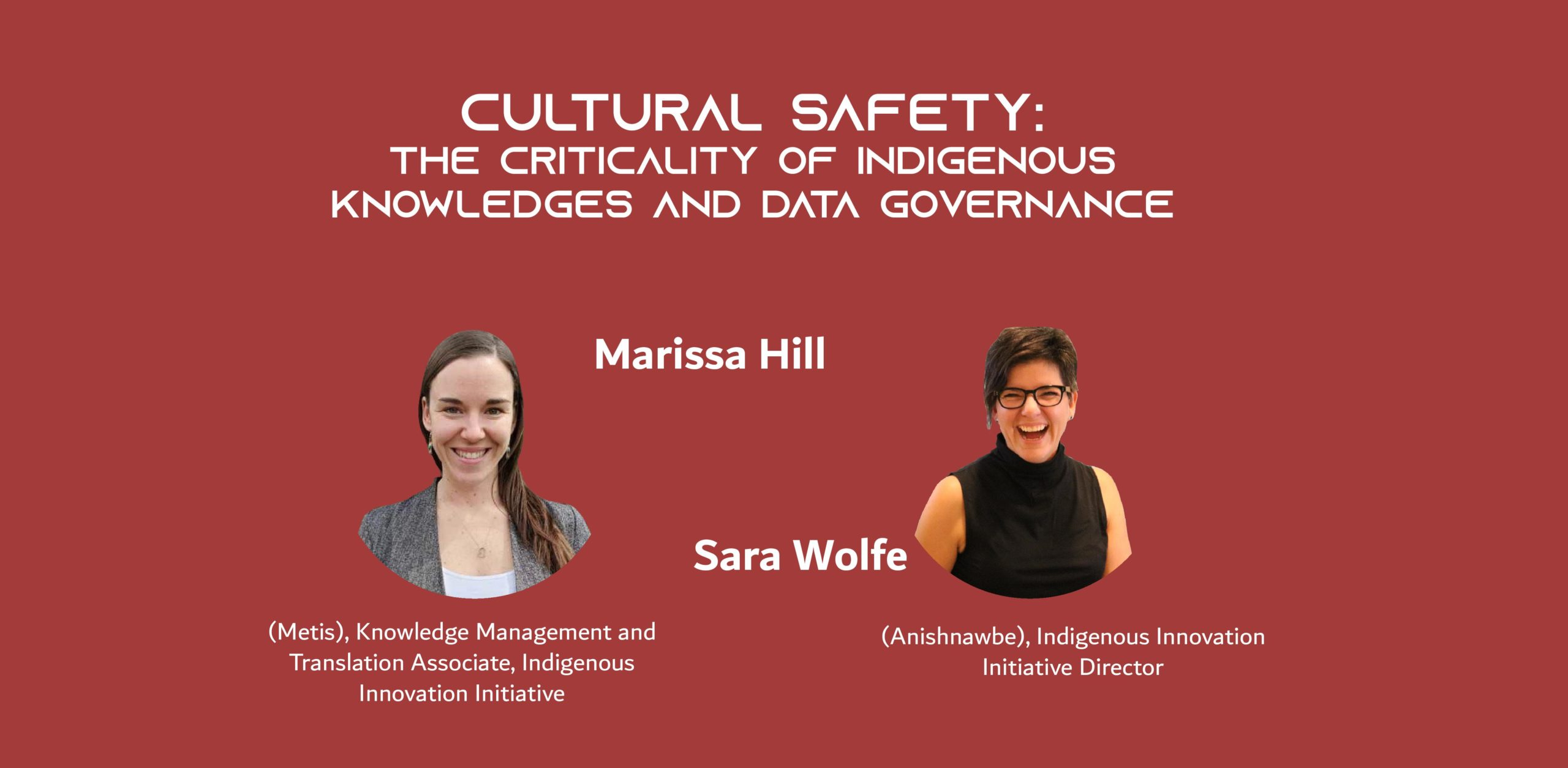 Picture of two women on a red background with the text: Cultural safety: the criticality of Indigenous Knowledges and data governance By Sara Wolfe (Anishnawbe), Indigenous Innovation Initiative Director, and Marissa Hill (Metis), Knowledge Management and Translation Associate, Indigenous Innovation Initiative