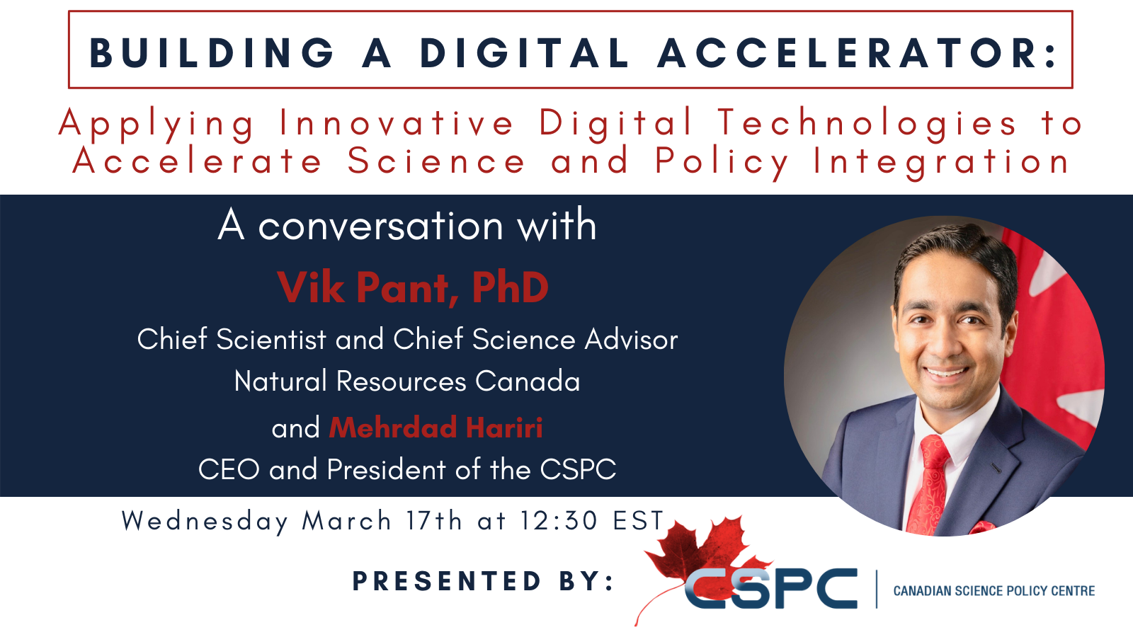 "the banner for the even with Chief Scientist and Chief Science Advisor for Natural Resources Canada, Dr. Vik Pant on ""Building a Digital Accelerator: Applying Innovative Digital Technologies for Advancing Science and Policy Integration"", featuring his headshot in front of a Canadian flag."