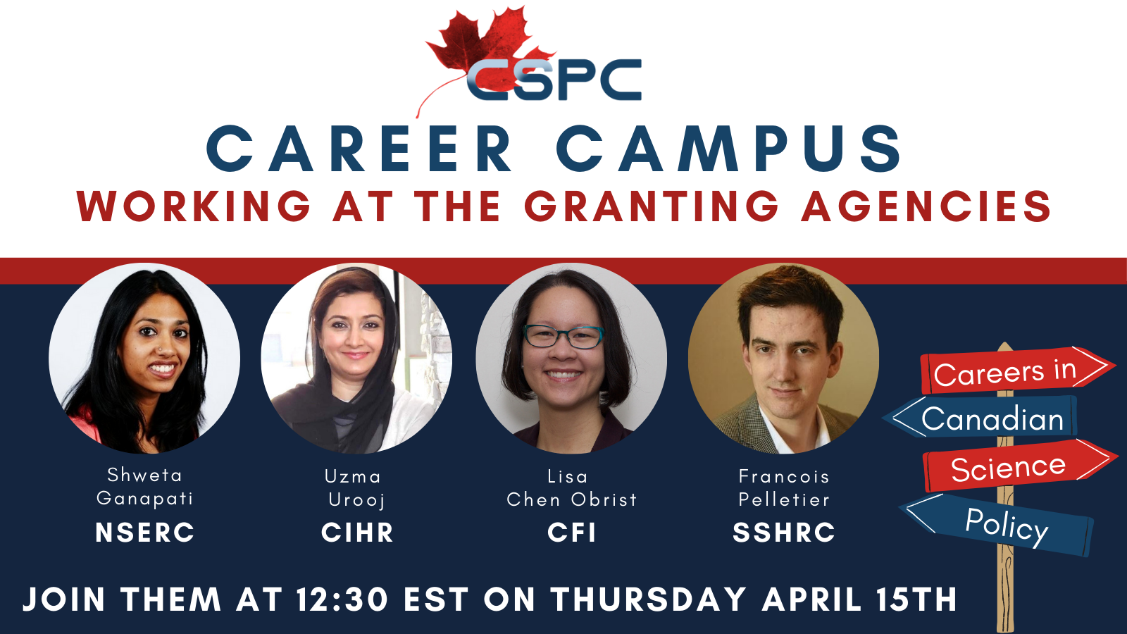 CSPC Career Campus Working at the Granting Agencies featuring Shweta Ganapati(NSERC), Uzma Urouj (CIHR) Lisa Chen Obrist (CFI) and Francois Pelletier (SSHRC). Join them at 12:30 on Thursday April 15th